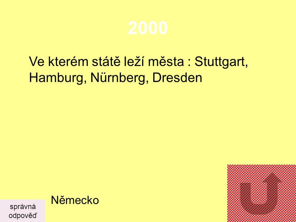 2000 Ve kterém státě leží města : Stuttgart, Hamburg, Nürnberg, Dresden Německo správná odpověď