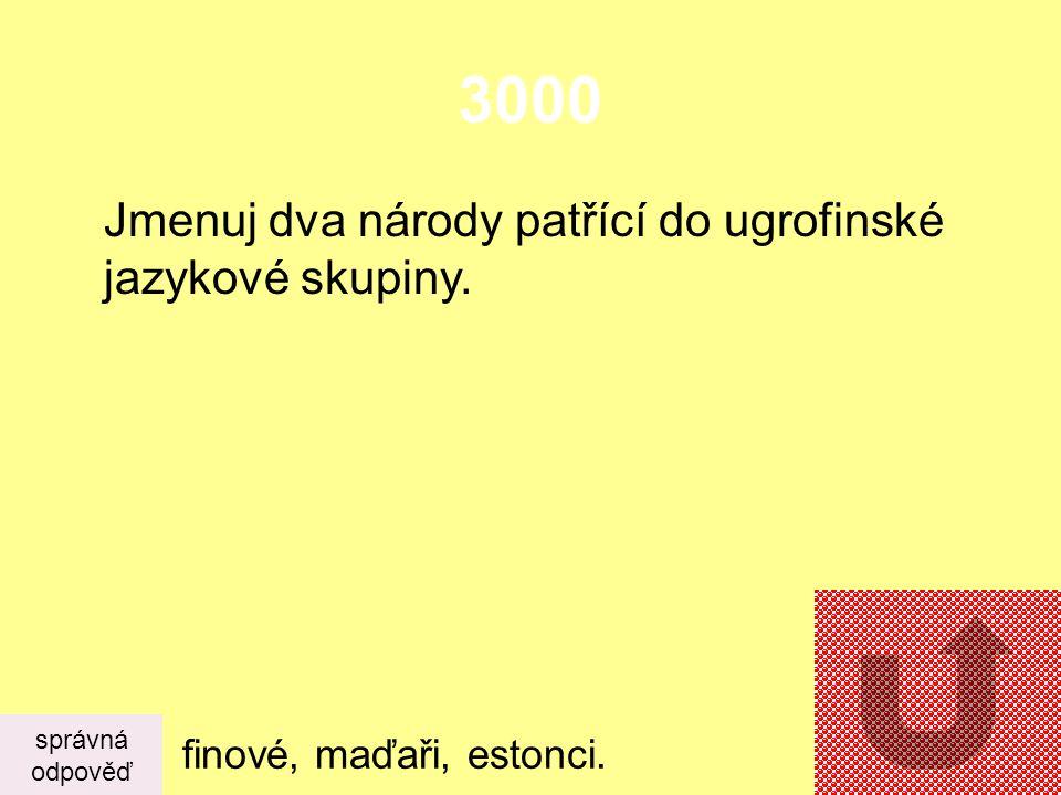 3000 Jmenuj dva národy patřící do ugrofinské jazykové skupiny.
