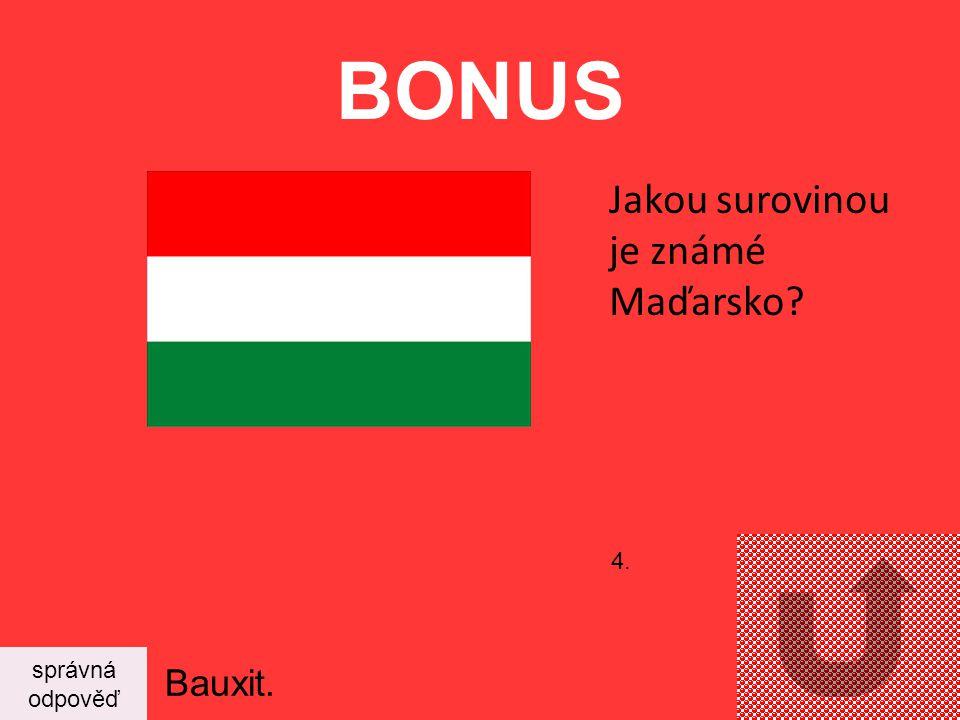 BONUS Jakou surovinou je známé Maďarsko 4. správná odpověď Bauxit.