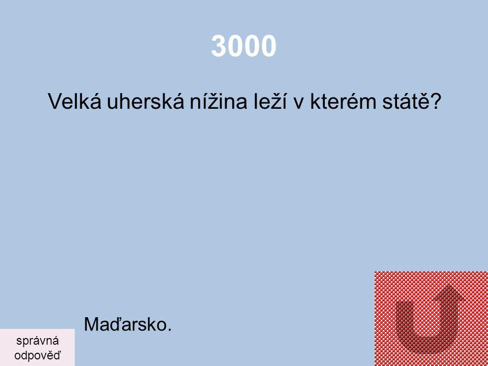 3000 Velká uherská nížina leží v kterém státě Maďarsko. správná