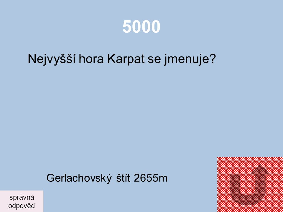 5000 Nejvyšší hora Karpat se jmenuje Gerlachovský štít 2655m správná