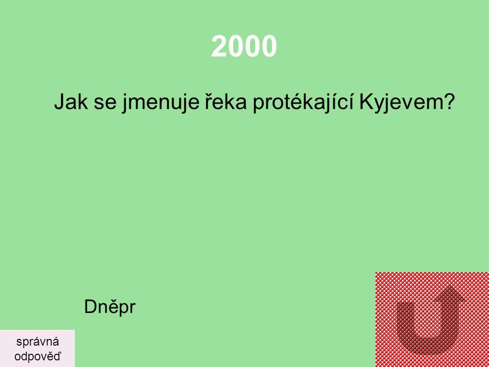 2000 Jak se jmenuje řeka protékající Kyjevem Dněpr správná odpověď