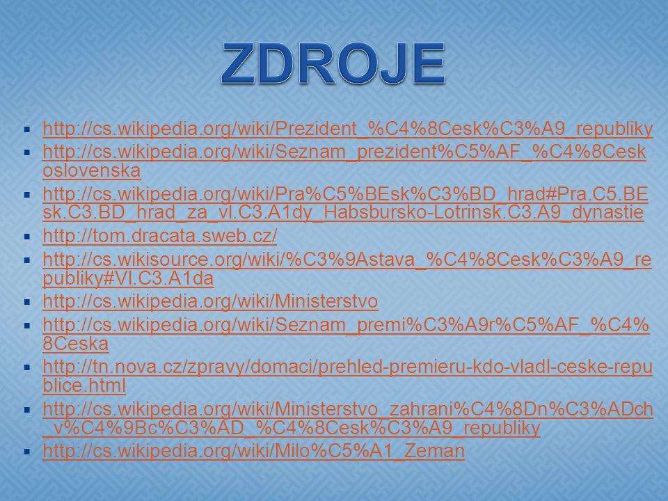 ZDROJE http://cs.wikipedia.org/wiki/Prezident_%C4%8Cesk%C3%A9_republiky. http://cs.wikipedia.org/wiki/Seznam_prezident%C5%AF_%C4%8Ceskoslovenska.