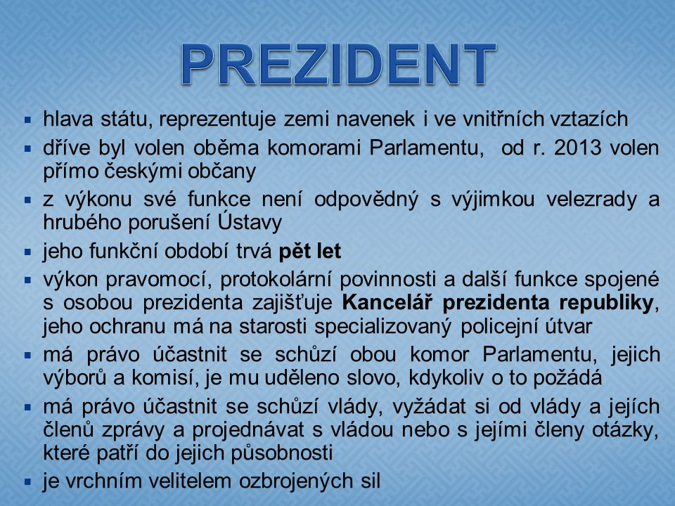 PREZIDENT hlava státu, reprezentuje zemi navenek i ve vnitřních vztazích.