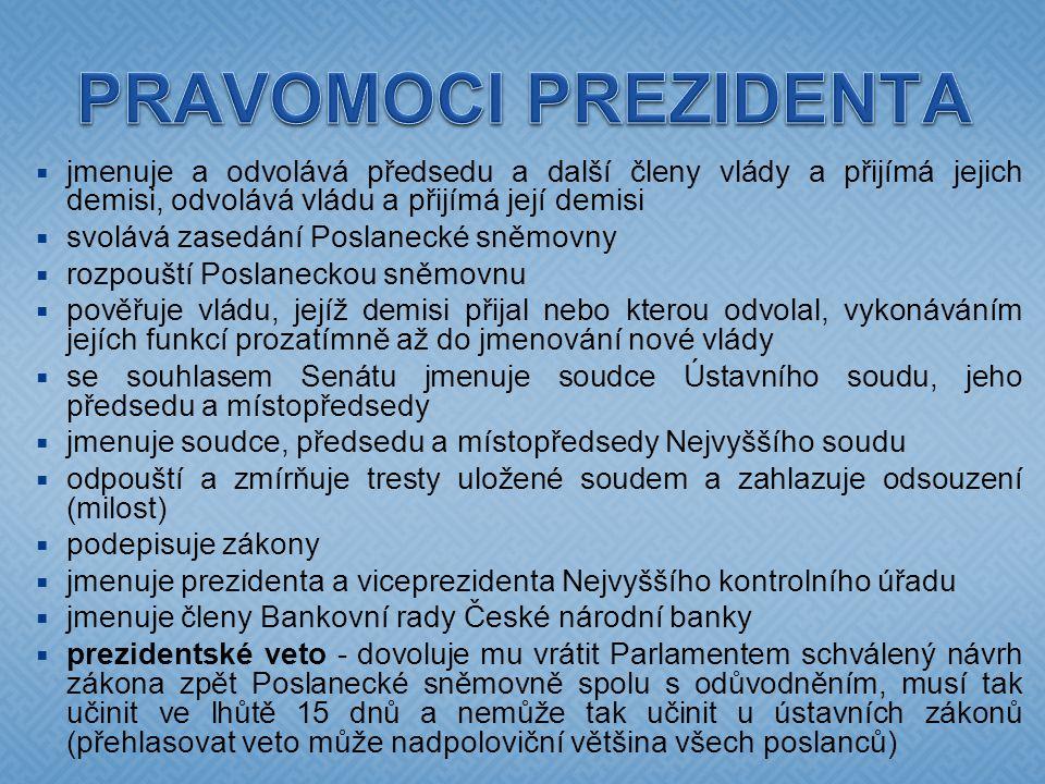 PRAVOMOCI PREZIDENTA jmenuje a odvolává předsedu a další členy vlády a přijímá jejich demisi, odvolává vládu a přijímá její demisi.