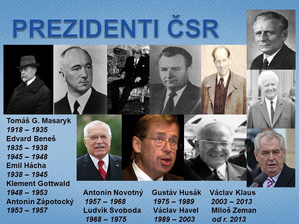 PREZIDENTI ČSR Tomáš G. Masaryk 1918 – 1935 Edvard Beneš 1935 – 1938