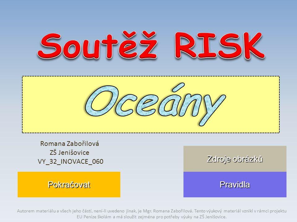 Oceány Soutěž RISK Zdroje obrázků Pokračovat Pravidla