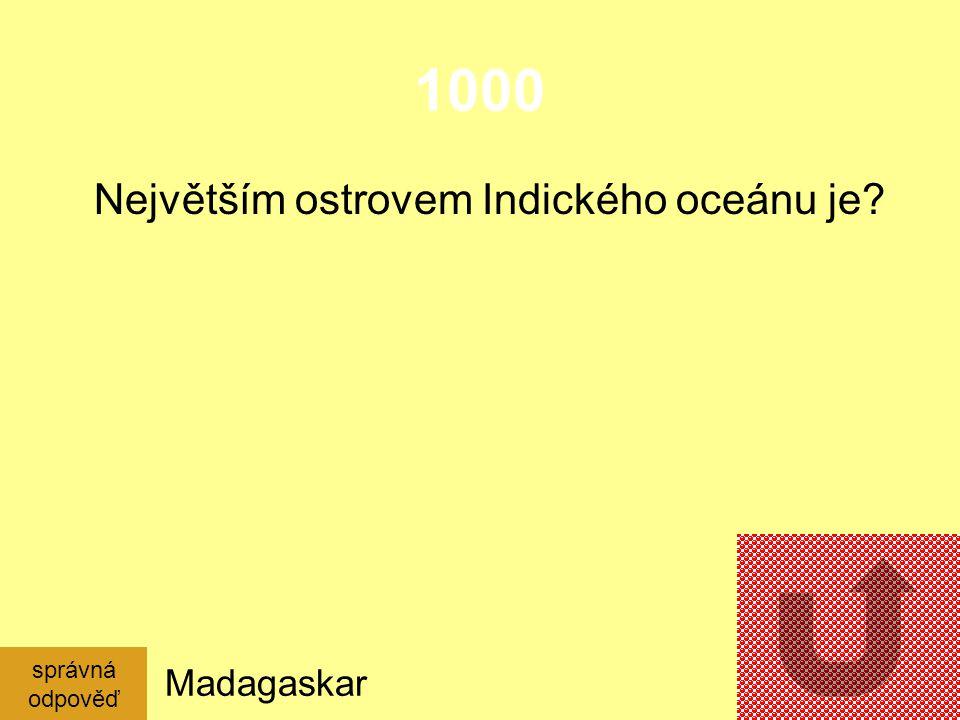 1000 Největším ostrovem Indického oceánu je Madagaskar správná