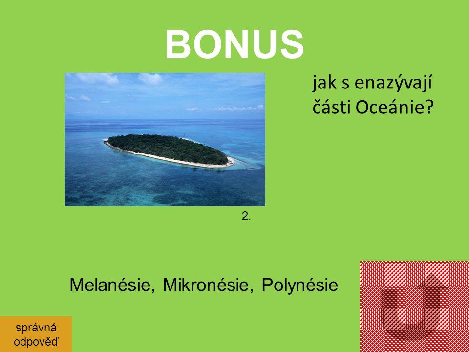 BONUS jak s enazývají části Oceánie Melanésie, Mikronésie, Polynésie