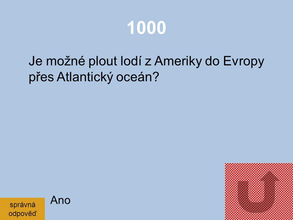 1000 Je možné plout lodí z Ameriky do Evropy přes Atlantický oceán