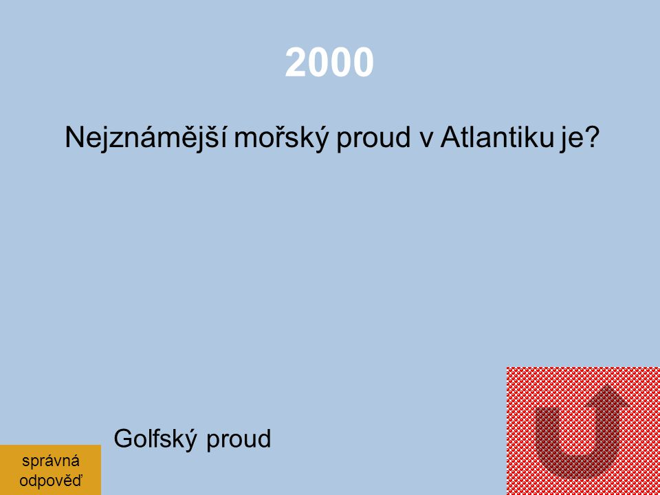 2000 Nejznámější mořský proud v Atlantiku je Golfský proud správná
