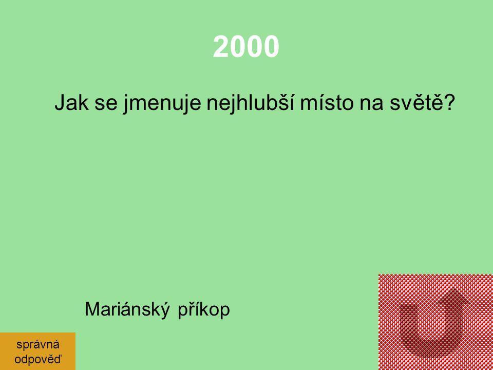 2000 Jak se jmenuje nejhlubší místo na světě Mariánský příkop správná