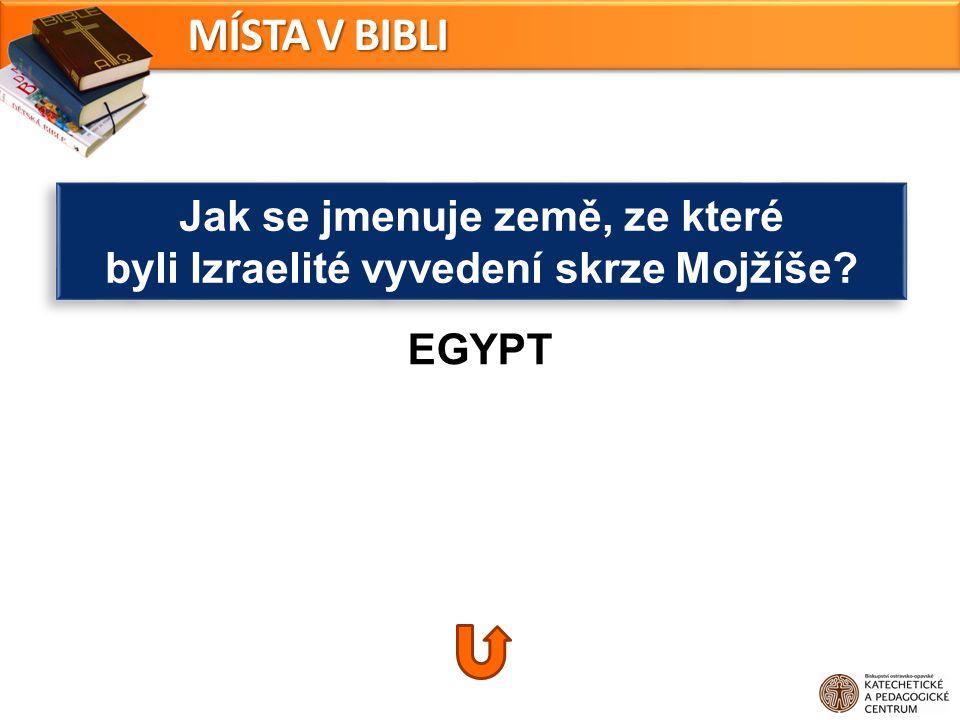 Jak se jmenuje země, ze které byli Izraelité vyvedení skrze Mojžíše