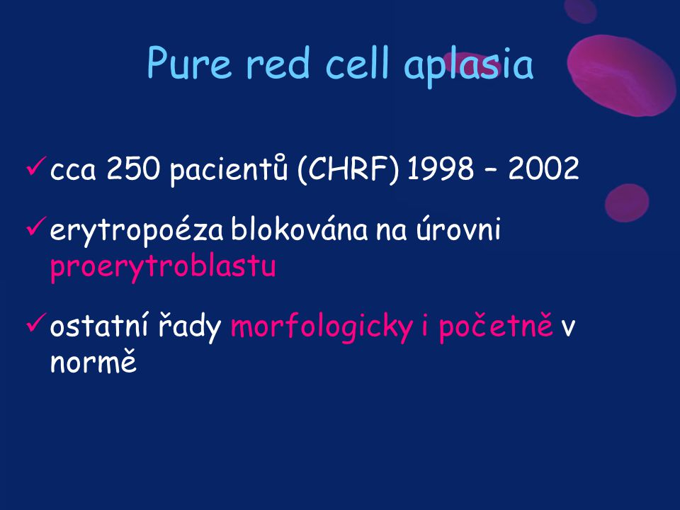 Pure red cell aplasia cca 250 pacientů (CHRF) 1998 – 2002