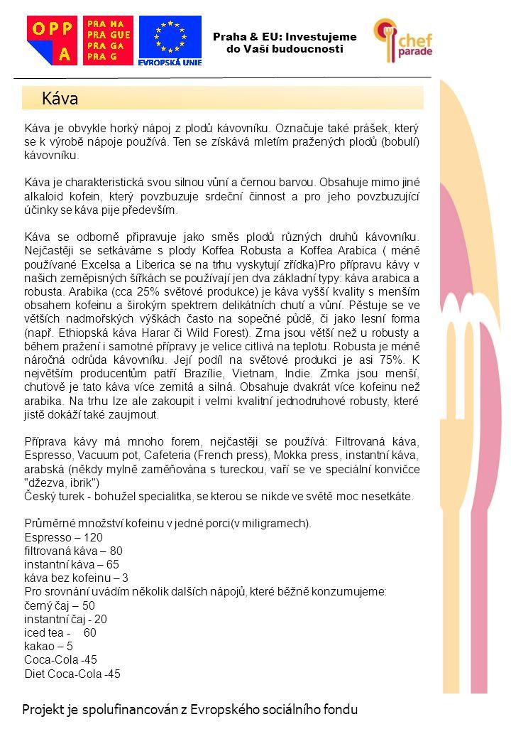 Káva 24 Projekt je spolufinancován z Evropského sociálního fondu