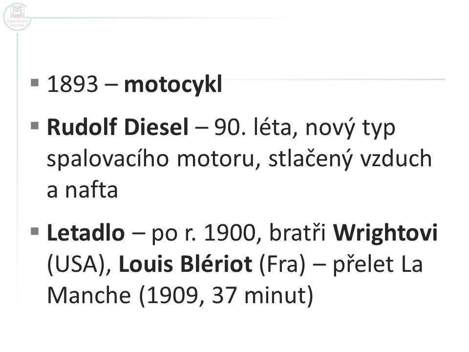 1893 – motocykl Rudolf Diesel – 90. léta, nový typ spalovacího motoru, stlačený vzduch a nafta.