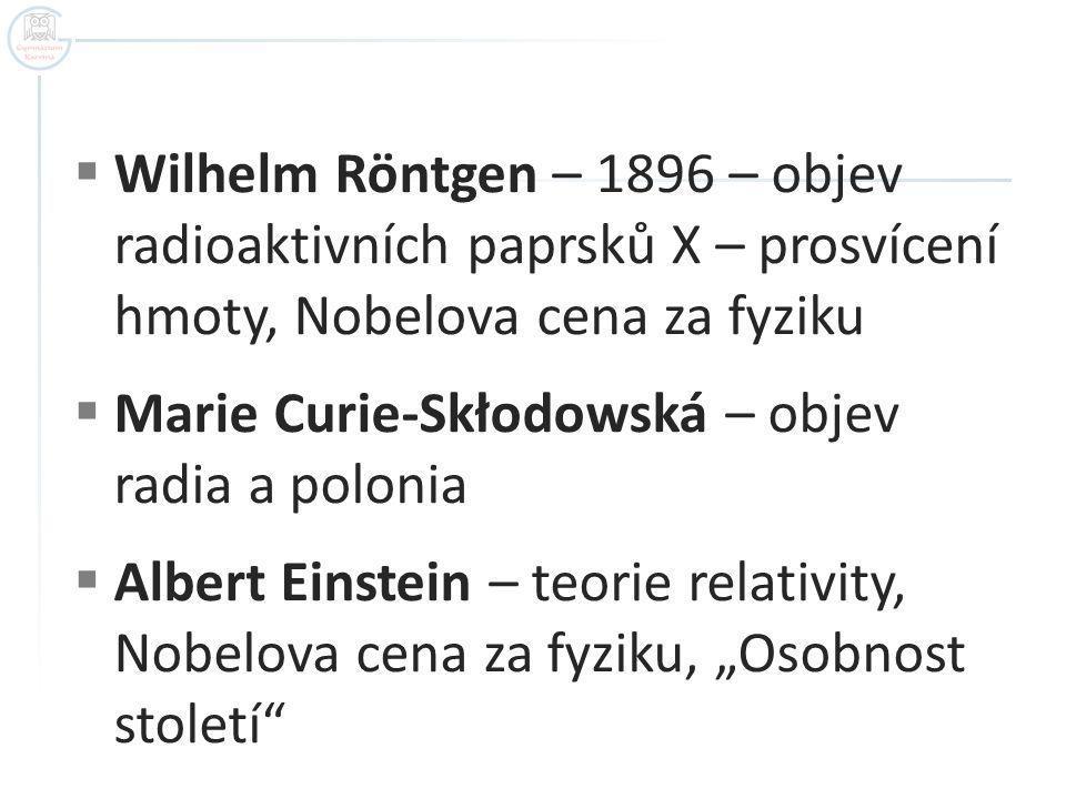 Wilhelm Röntgen – 1896 – objev radioaktivních paprsků X – prosvícení hmoty, Nobelova cena za fyziku