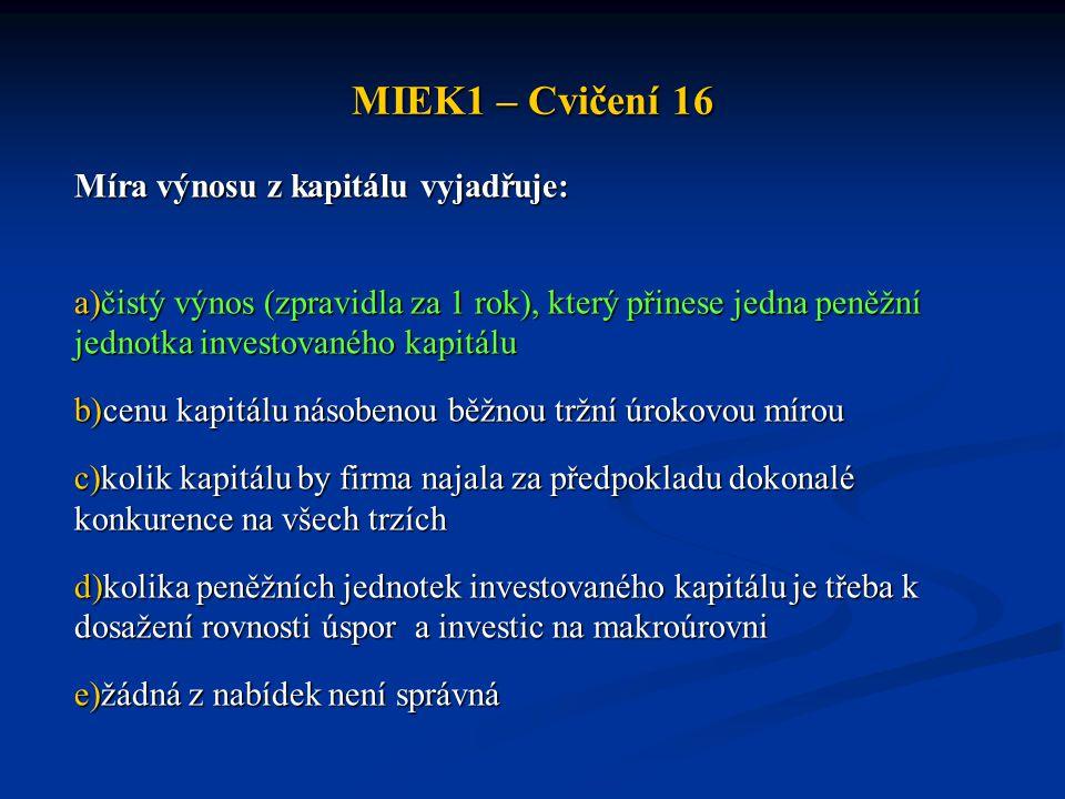 MIEK1 – Cvičení 16 Míra výnosu z kapitálu vyjadřuje: