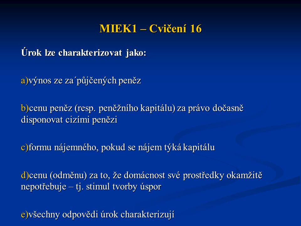 MIEK1 – Cvičení 16 Úrok lze charakterizovat jako: