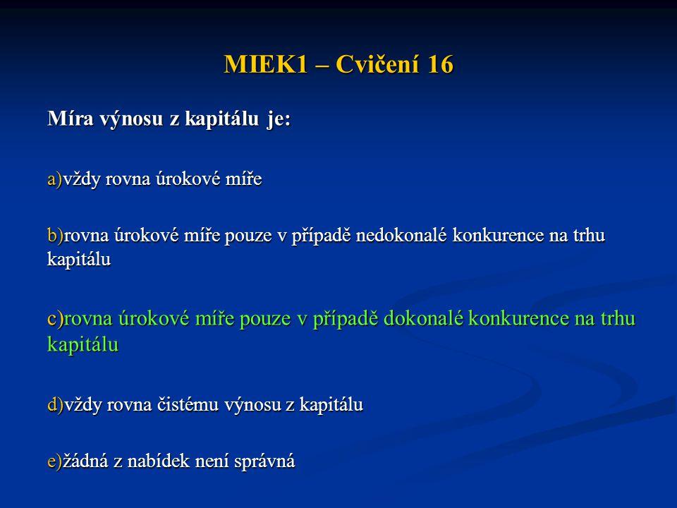 MIEK1 – Cvičení 16 Míra výnosu z kapitálu je: