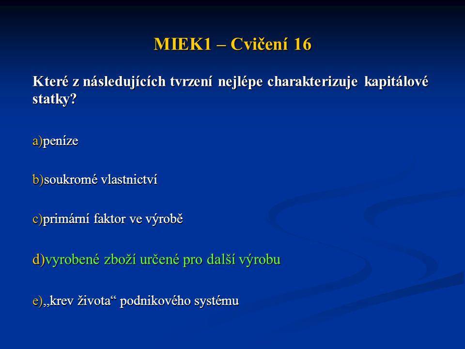 MIEK1 – Cvičení 16 Které z následujících tvrzení nejlépe charakterizuje kapitálové statky peníze.