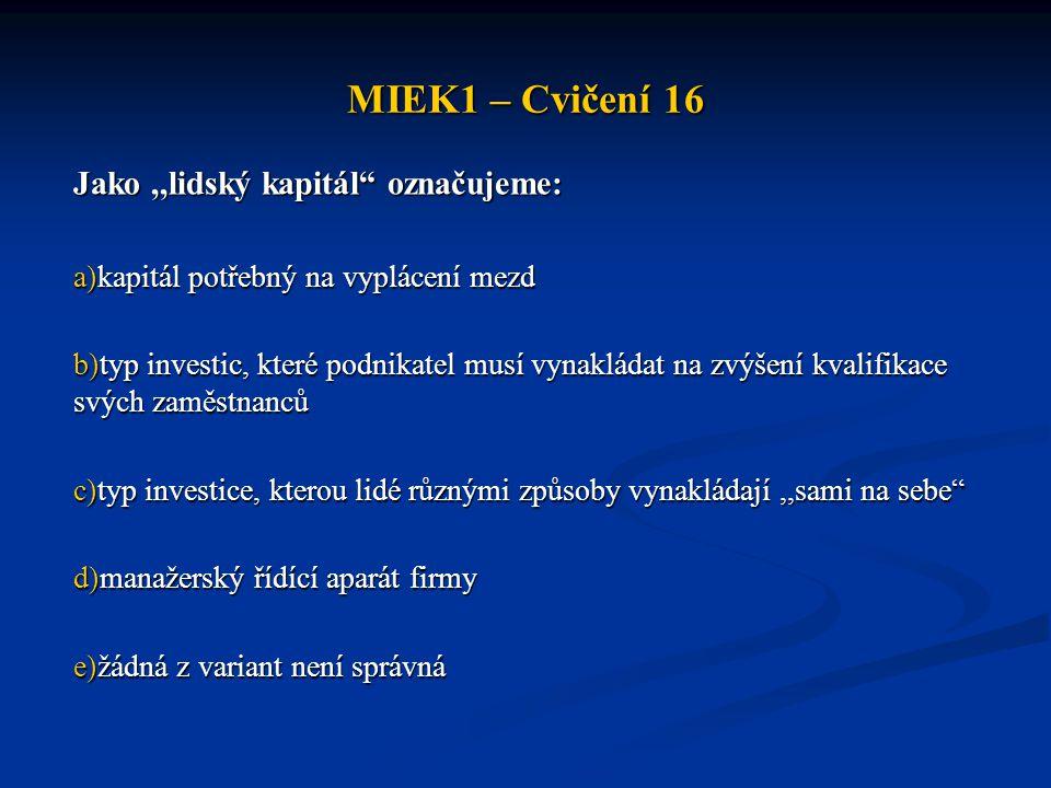 MIEK1 – Cvičení 16 Jako ,,lidský kapitál označujeme: