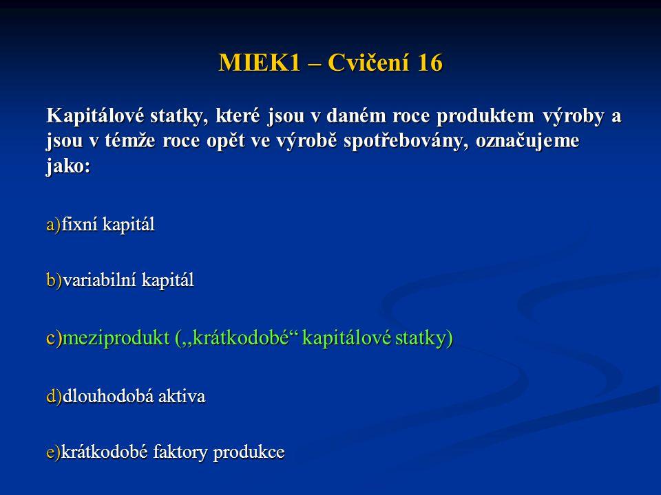MIEK1 – Cvičení 16 Kapitálové statky, které jsou v daném roce produktem výroby a jsou v témže roce opět ve výrobě spotřebovány, označujeme jako: