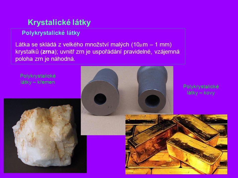 Krystalické látky Polykrystalické látky