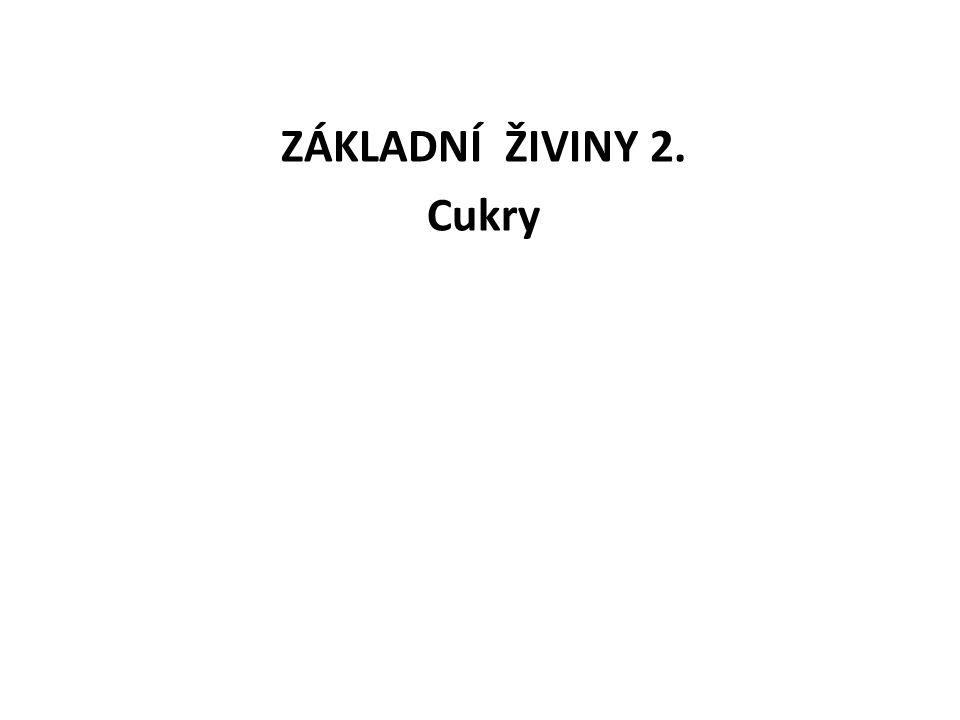ZÁKLADNÍ ŽIVINY 2. Cukry