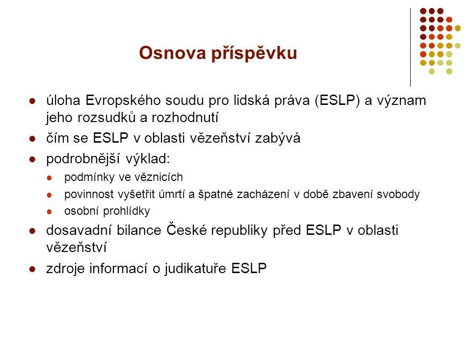Osnova příspěvku úloha Evropského soudu pro lidská práva (ESLP) a význam jeho rozsudků a rozhodnutí.
