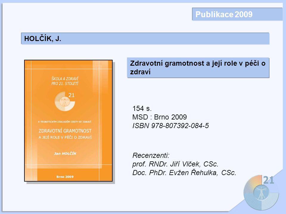 Publikace 2009 HOLČÍK, J. Zdravotní gramotnost a její role v péči o zdraví. 154 s. MSD : Brno 2009.