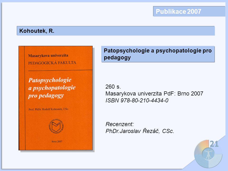 Publikace 2007 Kohoutek, R. Patopsychologie a psychopatologie pro pedagogy. 260 s. Masarykova univerzita PdF: Brno 2007.