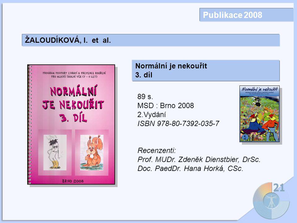 Publikace 2008 ŽALOUDÍKOVÁ, I. et al. Normální je nekouřit 3. díl