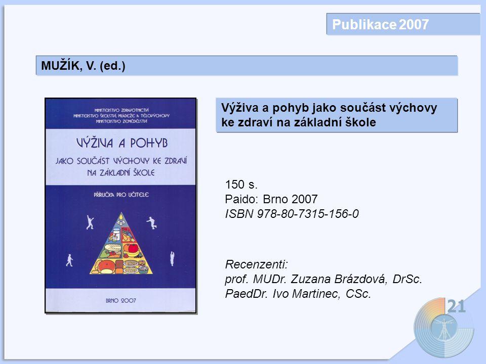 Publikace 2007 MUŽÍK, V. (ed.) Výživa a pohyb jako součást výchovy ke zdraví na základní škole. 150 s.