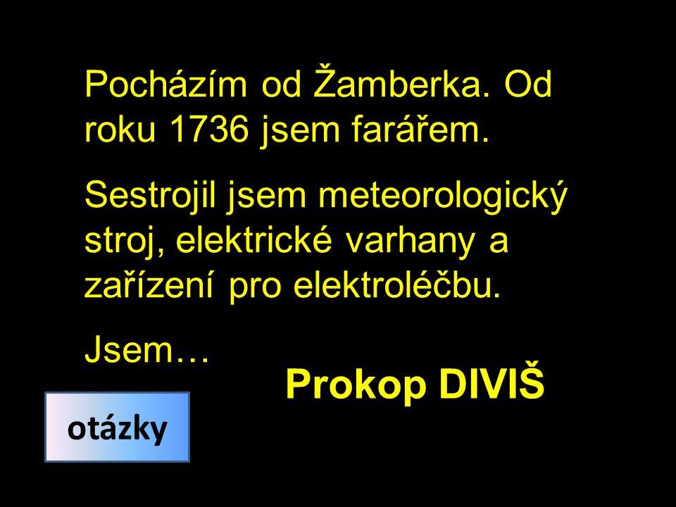 Prokop DIVIŠ Pocházím od Žamberka. Od roku 1736 jsem farářem.