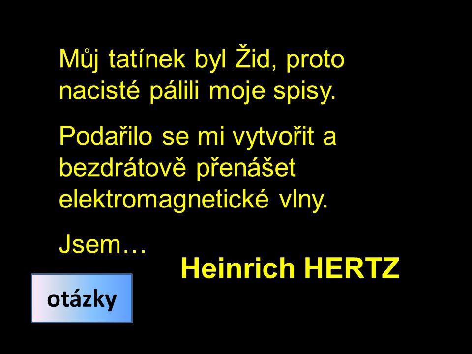 Heinrich HERTZ Můj tatínek byl Žid, proto nacisté pálili moje spisy.
