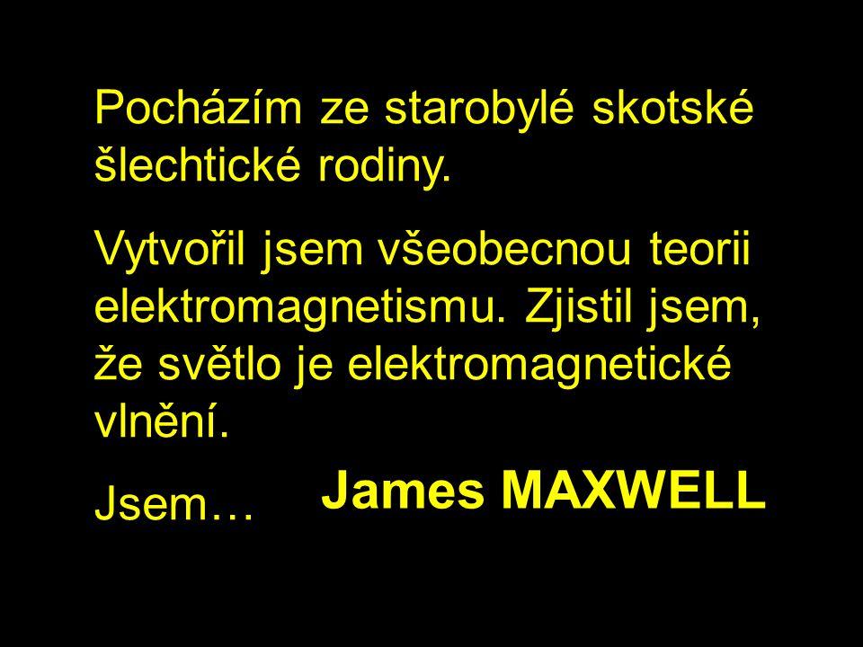 James MAXWELL Pocházím ze starobylé skotské šlechtické rodiny.