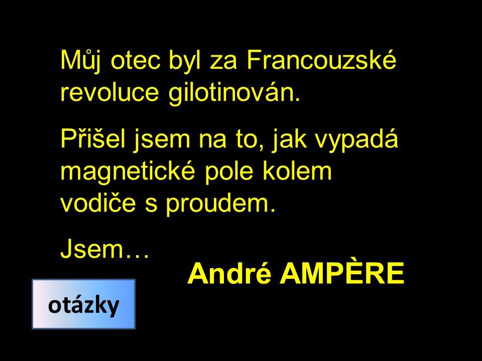 André AMPÈRE Můj otec byl za Francouzské revoluce gilotinován.