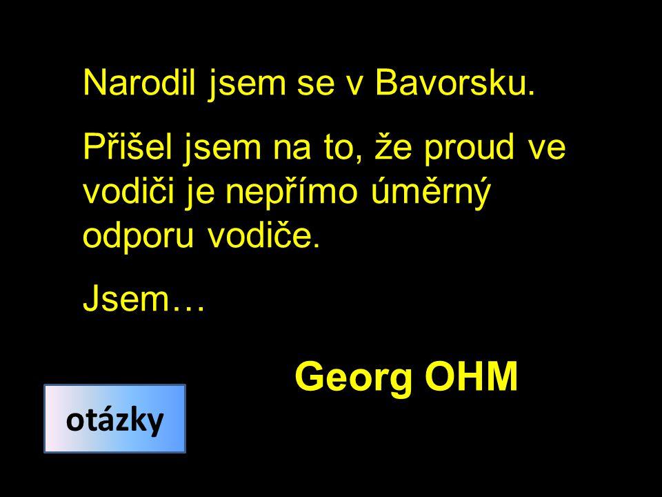 Georg OHM Narodil jsem se v Bavorsku.