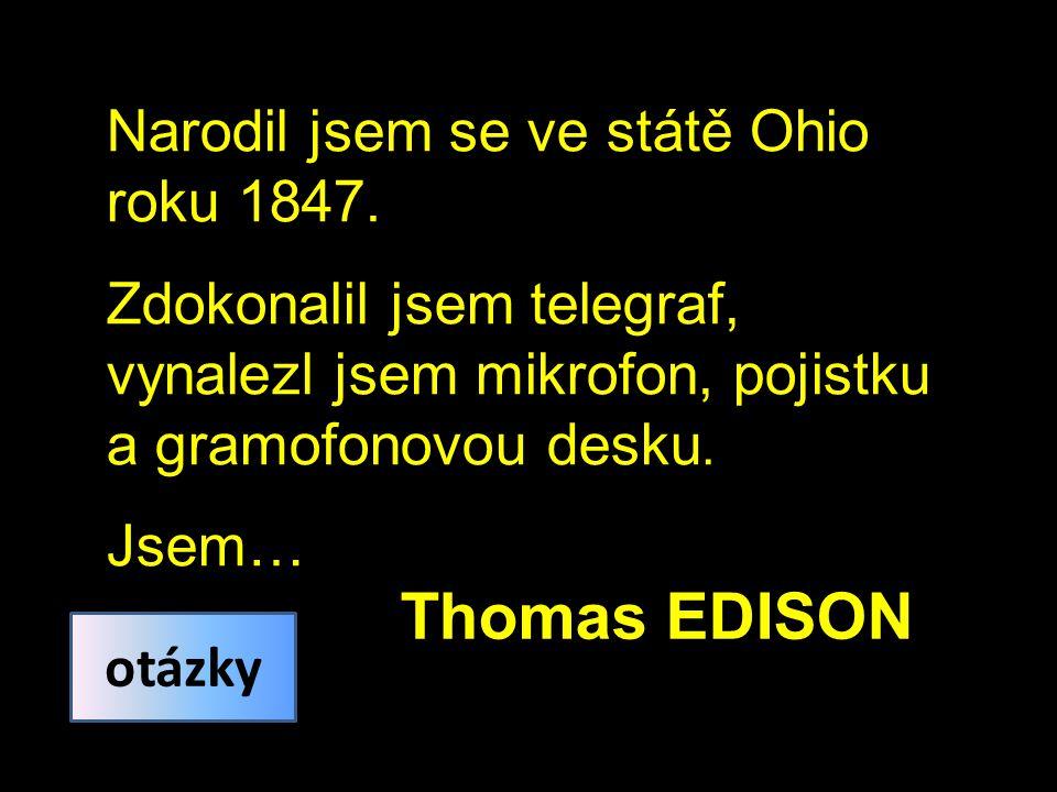 Thomas EDISON Narodil jsem se ve státě Ohio roku 1847.