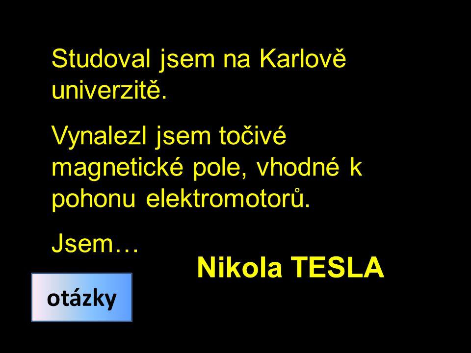 Nikola TESLA Studoval jsem na Karlově univerzitě.