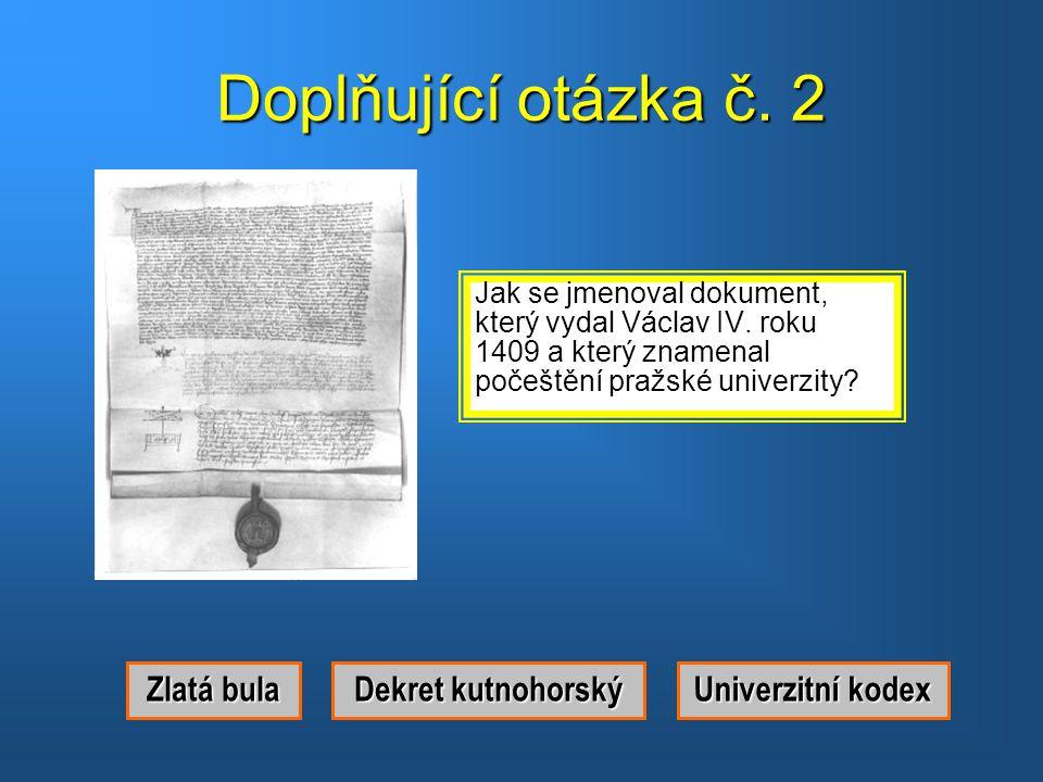 Doplňující otázka č. 2 Zlatá bula Dekret kutnohorský Univerzitní kodex