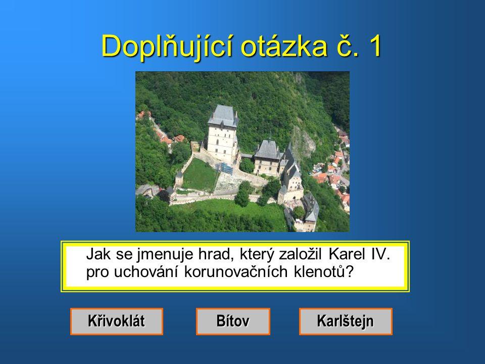 Doplňující otázka č. 1 Jak se jmenuje hrad, který založil Karel IV. pro uchování korunovačních klenotů