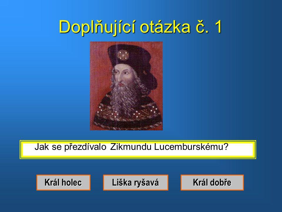 Doplňující otázka č. 1 Jak se přezdívalo Zikmundu Lucemburskému