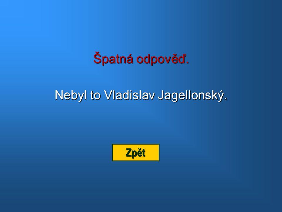 Nebyl to Vladislav Jagellonský.