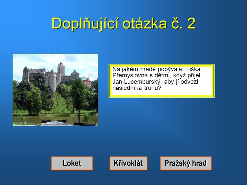 Doplňující otázka č. 2 Loket Křivoklát Pražský hrad