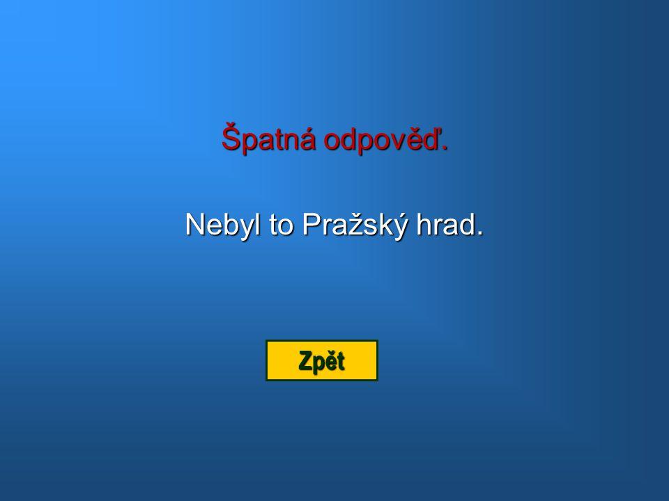 Špatná odpověď. Nebyl to Pražský hrad. Zpět