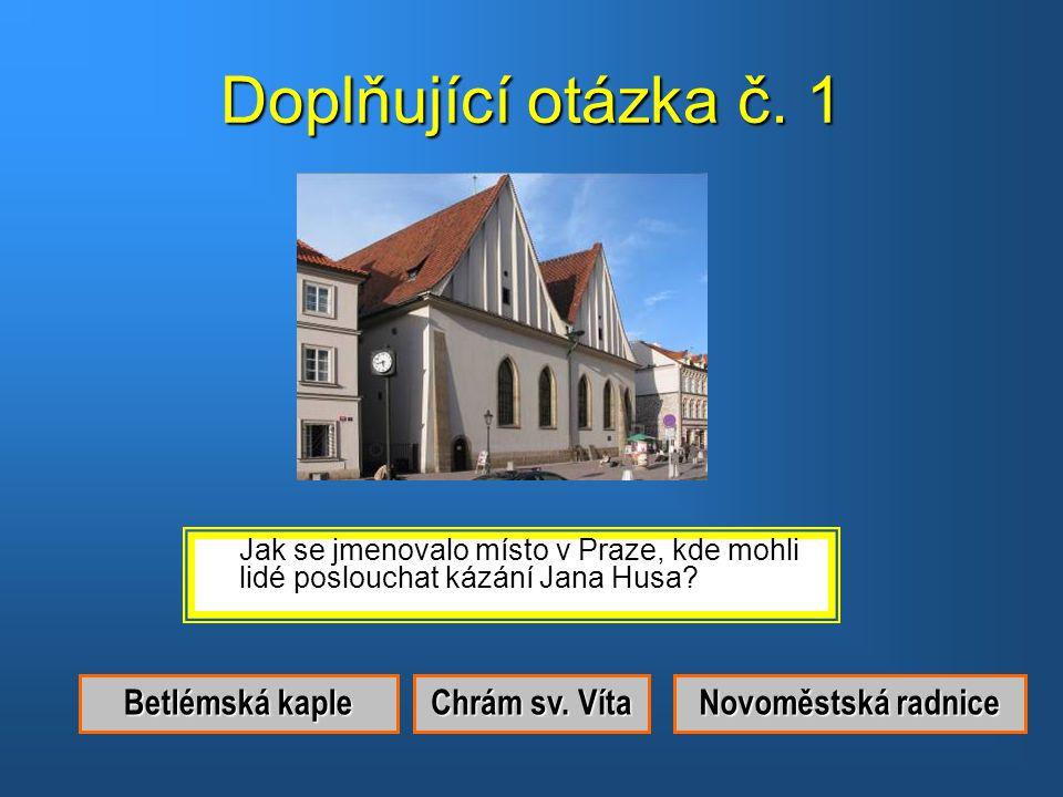 Doplňující otázka č. 1 Betlémská kaple Chrám sv. Víta