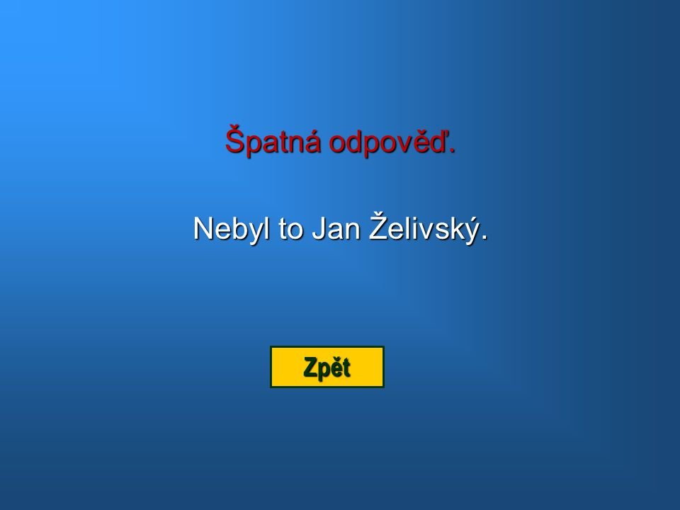 Špatná odpověď. Nebyl to Jan Želivský. Zpět