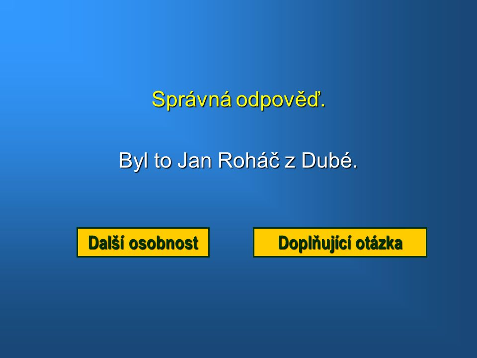 Správná odpověď. Byl to Jan Roháč z Dubé. Další osobnost